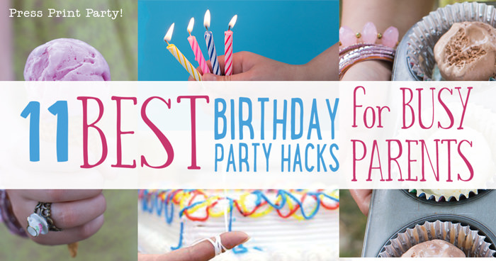 11 best birthday party hacks for busy parents - Press Print Party!