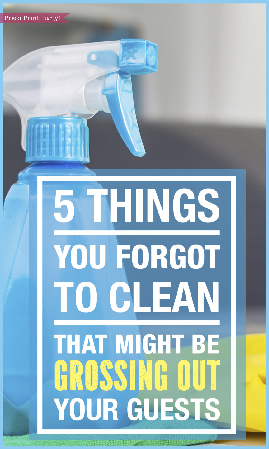 5 things you forgot to clean that might be grossing out your guests - by Press Print Party!