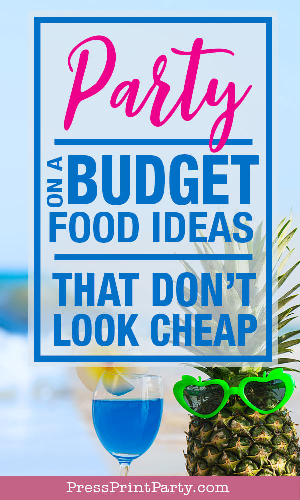 Party on a budget food ideas that don't look cheap - press print party! Cheap food ideas to feed a crowd