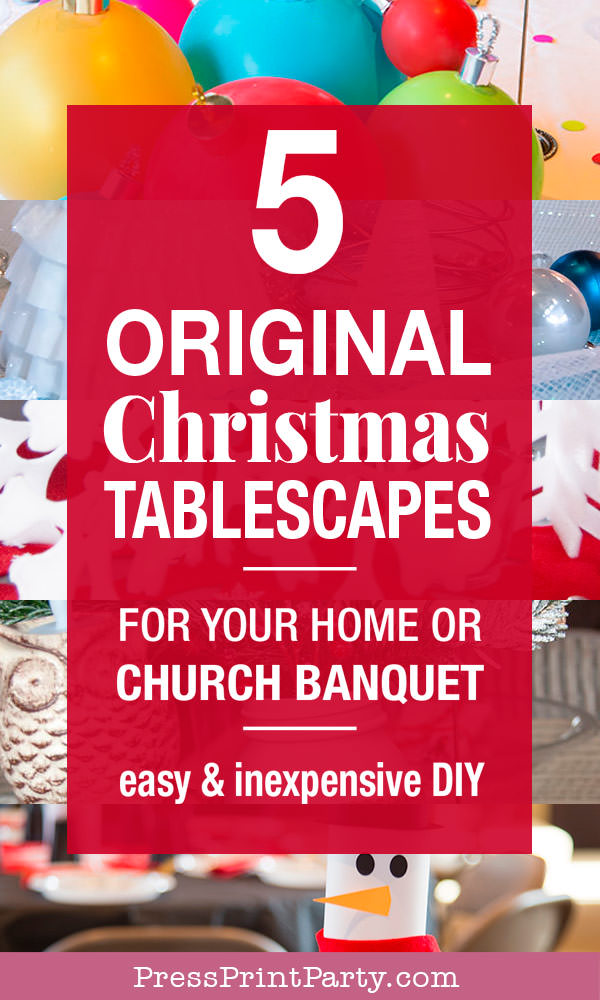 5 original tablescapes for your home or church banquet easy and inexpensive DIYs - original all 5 pictured, snowflakes, owl, ornaments, white tree, snowman - Press Print Party!