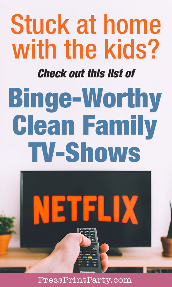 Binge worthy clean family tv shows to watch with the kids that you will love too - on Netflix, Hulu, Amazon Prime, YouTube - Press Print Party!