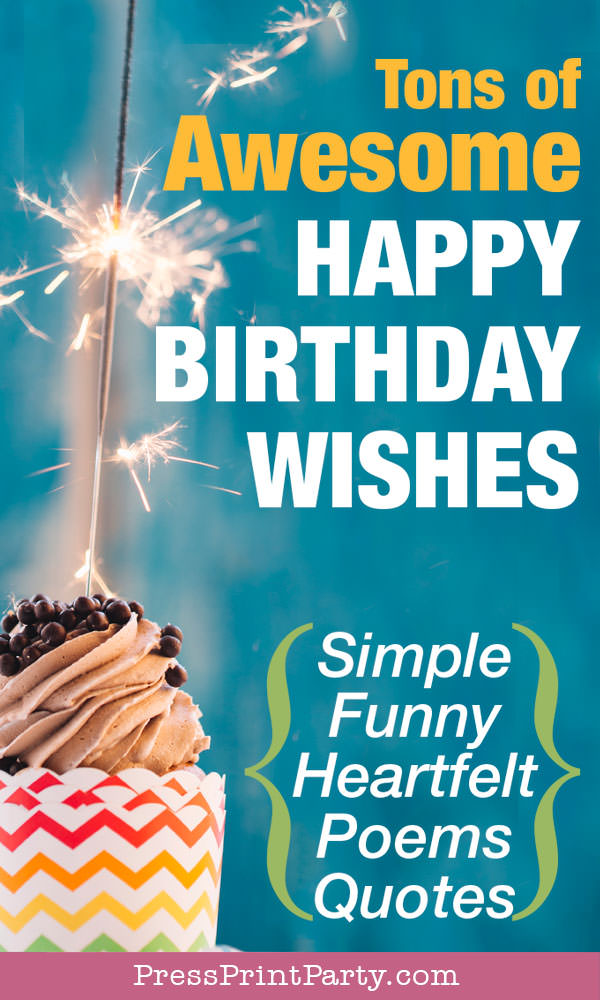tons of awesome happy birthday wishes and messages - Simple - funny- heartfelt - poems - quotes- best birthday wishes - Press Print Party!