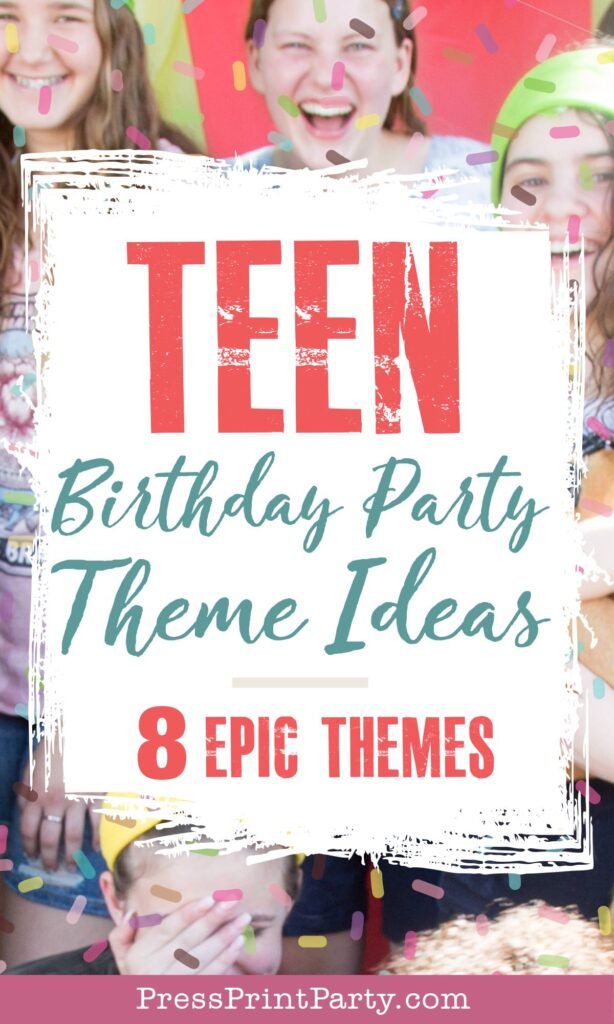Teen birthday party ideas 8 epic themes for teens. Press Print Party!
