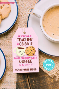 "EDITABLE Teacher Appreciation Gift Tags Printable for Cookies /Coffee ""If you give a teacher a cookie he'll want a cookie"", INSTANT DOWNLOAD pink gift tag"