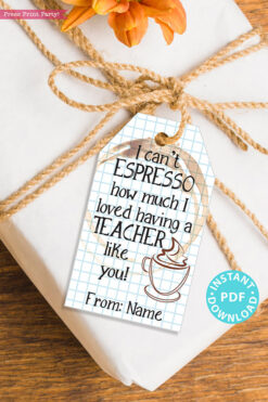 "EDITABLE Teacher Appreciation Gift Tags Printable, Thank You ""I can't espresso how much I loved having a teacher like you!"" INSTANT DOWNLOAD"