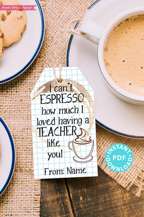 """EDITABLE Teacher Appreciation Gift Tags Printable, Thank You """"I can't espresso how much I loved having a teacher like you!"""" INSTANT DOWNLOAD"""